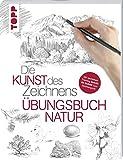 Die Kunst des Zeichnens - Natur Übungsbuch: Mit gezieltem Training Schritt für Schritt zum Zeichenprofi - frechverlag