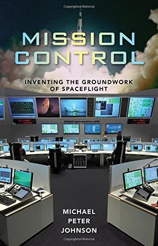 mission-control-inventing-the-groundwork-of-spaceflight-by-michael-peter-johnson-2015-10-13
