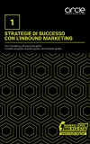 Strategie di successo con l'inbound marketing: Attira nuovi clienti, convertili e fidelizzali