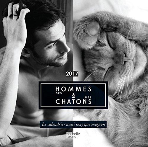 Calendrier des hommes et des chatons 2017: Le calendrier aussi sexy que mignon