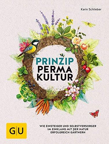 Praktische Garten (Prinzip Permakultur: Wie Einsteiger und Selbstversorger im Einklang mit der Natur erfolgreich gärtnern (GU Garten Extra))