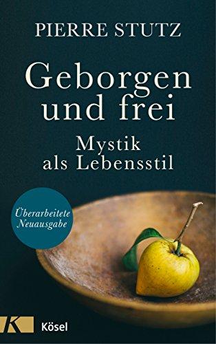 Geborgen und frei: Mystik als Lebensstil. - Überarbeitete Neuausgabe (Theologie Für Die Kirche überarbeitet)