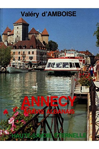 Haute Savoie ternelle Annecy Aravis Albanais / D'Amboise, Valry / Rf: 16970