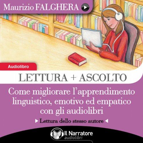 Lettura + Ascolto: Come migliorare l'apprendimento linguistico, emotivo ed empatico con gli audiolibri  Audiolibri