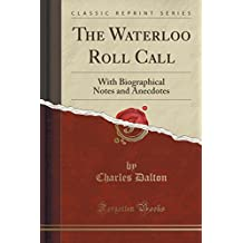 The Waterloo Roll Call: With Biographical Notes and Anecdotes (Classic Reprint)