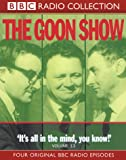 The Goon Show: Volume 13: It's All In The Mind: King Solomon's Mines/The Moriarty Mur...