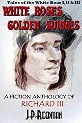 White Roses, Golden Sunnes: A Fiction Anthology of Richard III: Tales of the White Boar 1,2, & 3 by J. P. Reedman (2015-05-20)