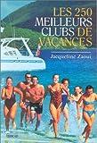 LES 250 MEILLEURS CLUBS DE VACANCES. France, Dom-Tom 1999-2000...