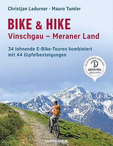 Bike & Hike Vinschgau – Meraner Land: 34 lohnende E-Bike Touren kombiniert mit 44 Gipfelbesteigungen