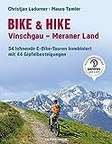 Bike & Hike Vinschgau ? Meraner Land: 34 lohnende E-Bike Touren kombiniert mit 44 Gipfelbesteigungen