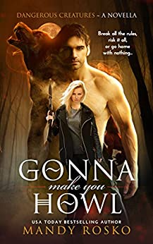 Gonna Make You Howl: (A Dangerous Creatures Novella) by [Rosko, Mandy]