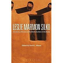 Leslie Marmon Silko: Ceremony, Almanac of the Dead, Gardens in the Dunes (Bloomsbury Studies in Contemporary North American Fiction)
