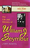 Title: The Life and Ministry of William J Seymour And a H
