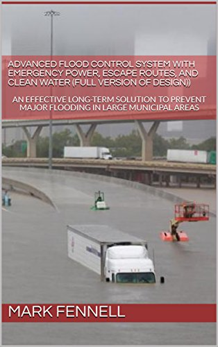 ADVANCED FLOOD CONTROL SYSTEM WITH EMERGENCY POWER, ESCAPE ROUTES, AND CLEAN WATER (FULL VERSION OF DESIGN): AN EFFECTIVE LONG-TERM SOLUTION TO PREVENT Mitigation Book 2 (English Edition) (Systems Advanced Drainage)