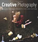 Creative Digital Photography: 52 More Weekend Projects by Chris Gatcum (21-Jan-2013) Paperback