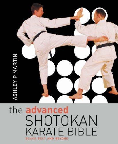 The Advanced Shotokan Karate Bible: Black Belt and Beyond by Ashley P. Martin (2008-06-09)