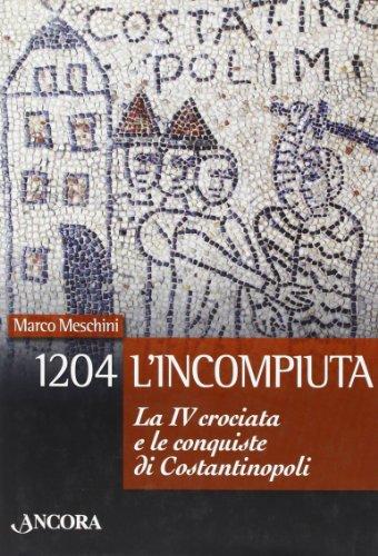 1204: l'incompiuta. La VI crociata e le conquiste di Costantinopoli