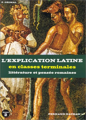 Latin, terminale A, B, C, D, tome 2. L'explication latine en terminale, textes littéraires