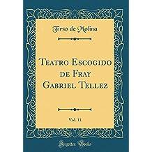 Teatro Escogido de Fray Gabriel Tellez, Vol. 11 (Classic Reprint)
