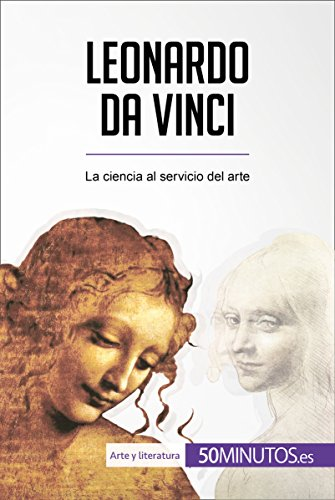 Leonardo da Vinci: La ciencia al servicio del arte (Arte y literatura)