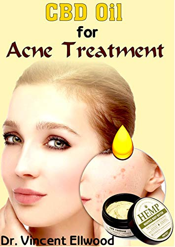 CBD Oil for Acne Treatment: An Absolute Guide on All You Need To Know About Acne and How CBD Oil helps to Permanently cure Acne for good! Discover the ... the Miracle Cure for Acne! (English Edition)