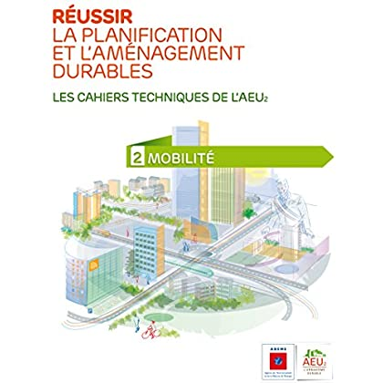 Réussir la planification et l'aménagement durables -2 Mobilité (Les cahiers techniques de l'AEU2)