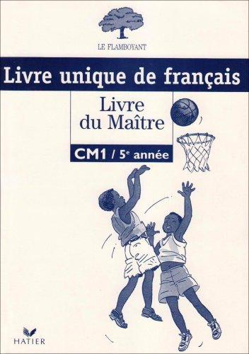Le Flamboyant, Livre du Maitre (Broche 1 Couleur), Français CM1 Cinquième Annee Livre Unique