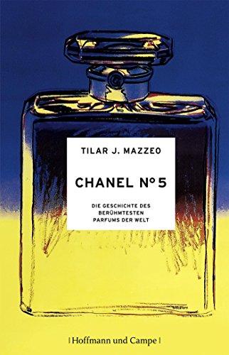 Chanel No. 5: Die Geschichte des berühmtesten Parfums der Welt (Kulturgeschichte) -