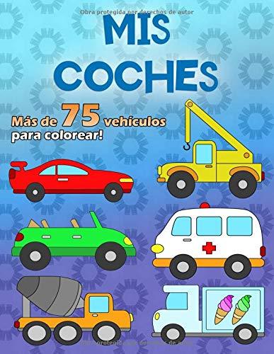 MIS COCHES: Un gran libro para colorear para los fanáticos del coche de 2 a 6 años, más de 75 autos en 100 páginas, en formato A4 por Coche Feliz