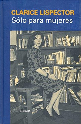 Sólo para mujeres: Consejos, recetas y secretos (Libros del Tiempo) por Clarice Lispector