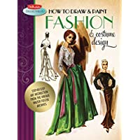 How to Draw & Paint Fashion & Costume Design: Step-by-step Art Instruction from the Vintage Walter Foster Archives (Walter Foster Collectibles): ... from the vintage Walter Foster archives