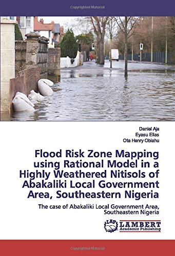 Flood Risk Zone Mapping using Rational Model in a Highly Weathered Nitisols of Abakaliki Local Government Area, Southeastern Nigeria: The case of Abakaliki Local Government Area, Southeastern Nigeria