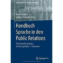 Handbuch Sprache in den Public Relations: Theoretische Ansätze – Handlungsfelder – Textsorten (Springer Reference Sozialwissenschaften)