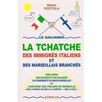 Le Sanjanen : La tchatche des immigrés italiens et des marseillais branchés (1600 mots, des dictons et des blagues, les fondements du parler Marseillais..)