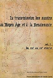 La transmission des savoirs au Moyen Age et à la Renaissance : Tome 1, du XIIe siécle au XVe siécle