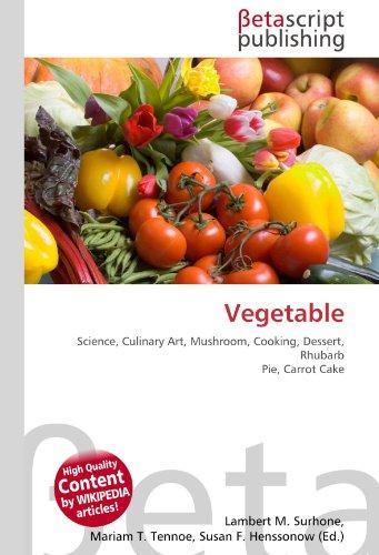 Vegetable: Science, Culinary Art, Mushroom, Cooking, Dessert, Rhubarb Pie, Carrot Cake por Lambert M Surhone