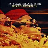 Songtexte von Rahsaan Roland Kirk - Bright Moments
