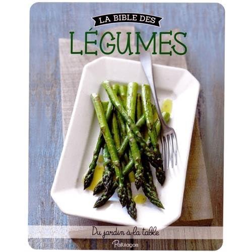 La bible des légumes : Du jardin à la table
