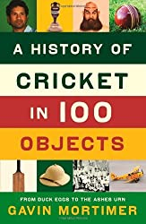 A History of Cricket in 100 Objects by Gavin Mortimer (2013-06-06)