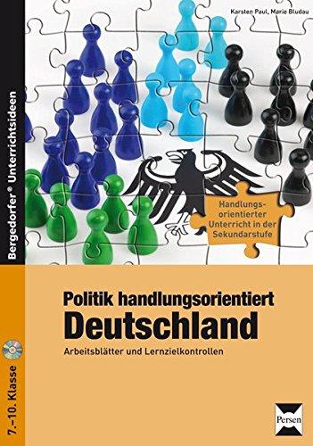 Politik handlungsorientiert: Deutschland: Arbeitsblätter und Lernzielkontrollen (7. bis 10. Klasse) (Handlungsorientierter Unterricht in der Sek I) (2. Sozialkunde Klasse)