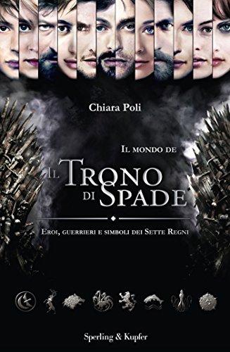 Il mondo de Il Trono di Spade: Eroi, guerrieri e simboli dei Sette Regni