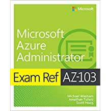 Exam Ref AZ-103 Microsoft Azure Administrator (English Edition)