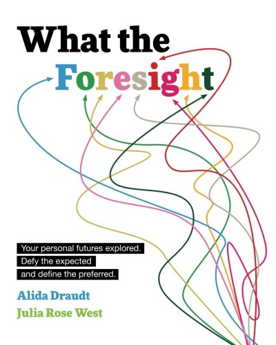 What the Foresight: Your personal futures explored. Defy the expected and define the preferred. por Alida Draudt