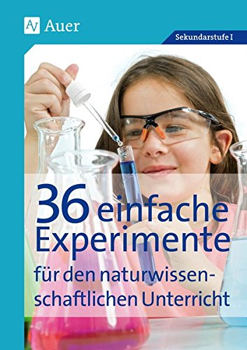 36 einfache Experimente für den naturwissenschaftlichen Unterricht: für den naturwissenschaftlichen Unterricht, mit Kopiervorlagen (5. bis 10. Klasse)