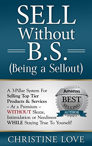 sell-without-bs-being-a-sellout-a-3-pillar-system-for-selling-top-tier-products-services-at-a-premiu