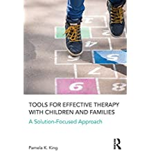 Tools for Effective Therapy with Children and Families: A Solution-Focused Approach