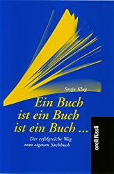 Ein Buch ist ein Buch ist ein Buch...: Der erfolgreiche Weg zum eigenen Sachbuch