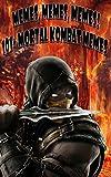 Memes, Memes, Memes! 101+ Mortal Kombat Memes