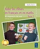 Aider les élèves en français et en maths - Tome 1 (+ CD-Rom)