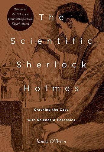The Scientific Sherlock Holmes: Cracking the Case with Science and Forensics di James O'brien